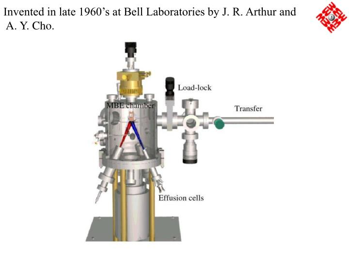 Invented in late 1960's at Bell Laboratories by J. R. Arthur and