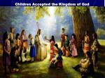 children accepted the kingdom of god