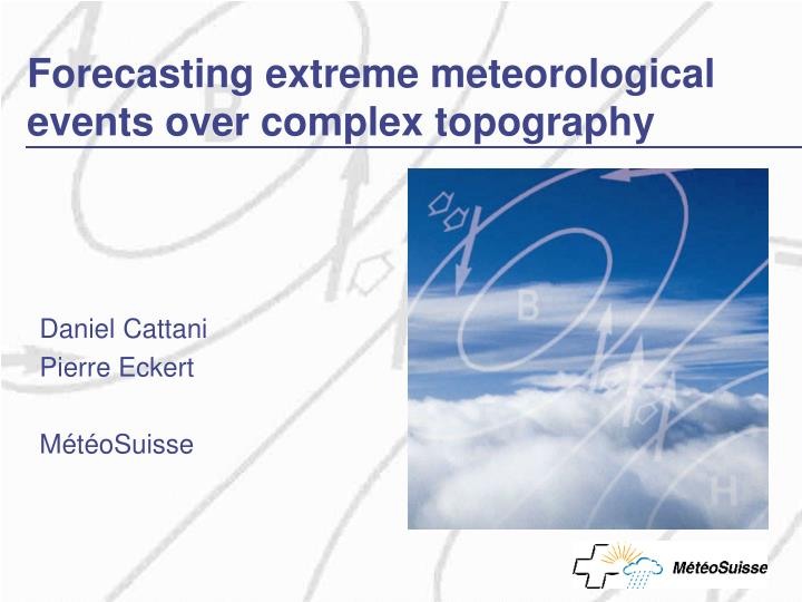 forecasting extreme meteorological events over complex topography n.