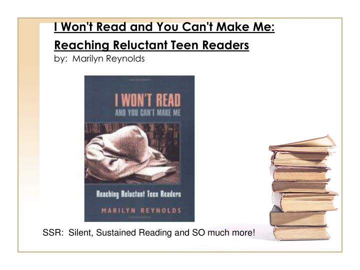 I Won't Read and You Can't Make Me: Reaching Reluctant Teen Readers