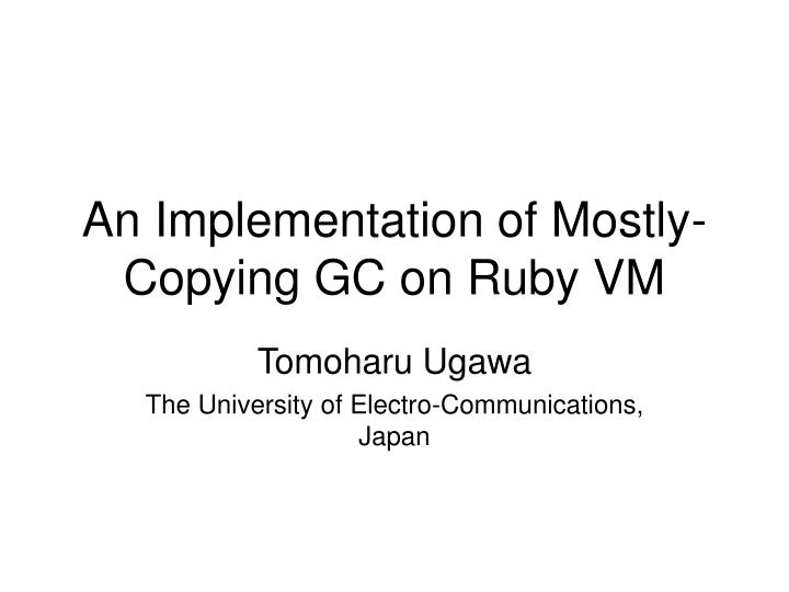 an implementation of mostly copying gc on ruby vm n.