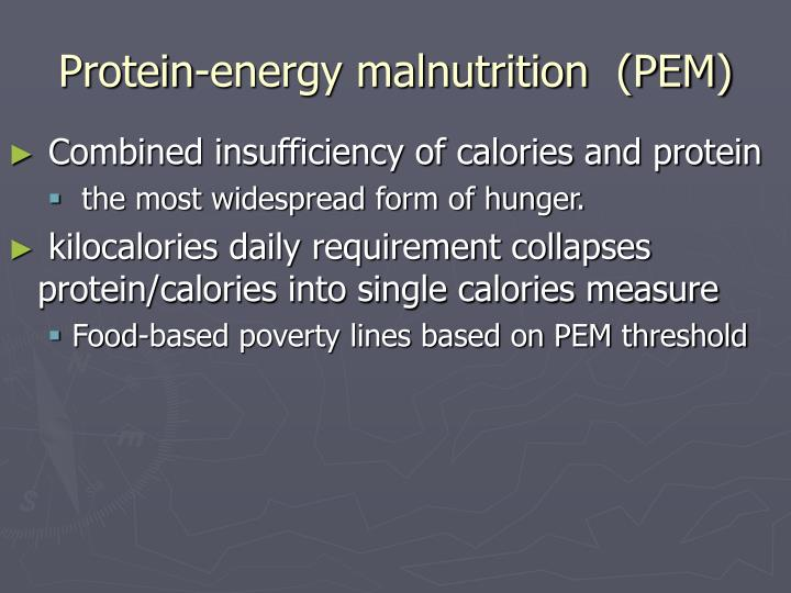 Protein-energy malnutrition  (PEM)