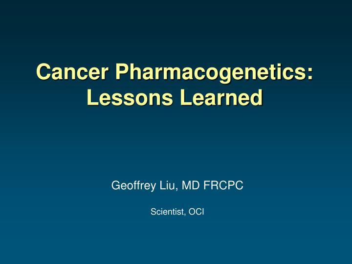 Cancer pharmacogenetics lessons learned