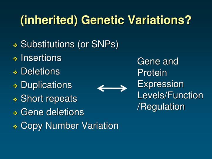 (inherited) Genetic Variations?