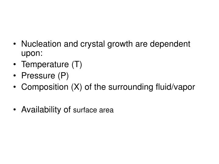 Nucleation and crystal growth are dependent upon: