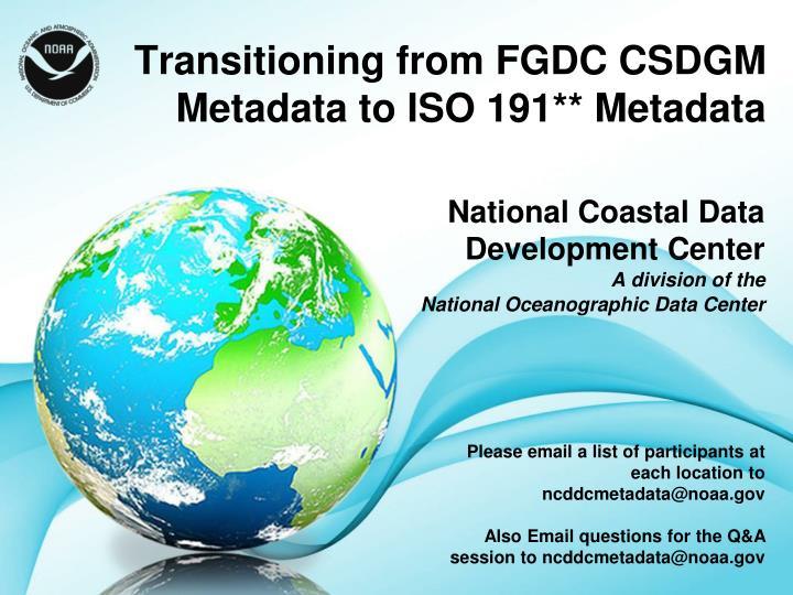 transitioning from fgdc csdgm metadata to iso 191 metadata n.