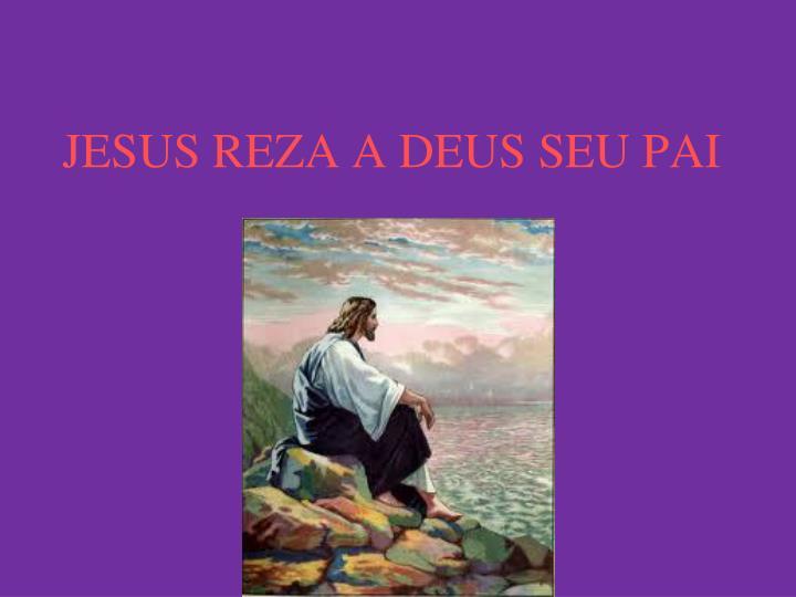 jesus reza a deus seu pai n.