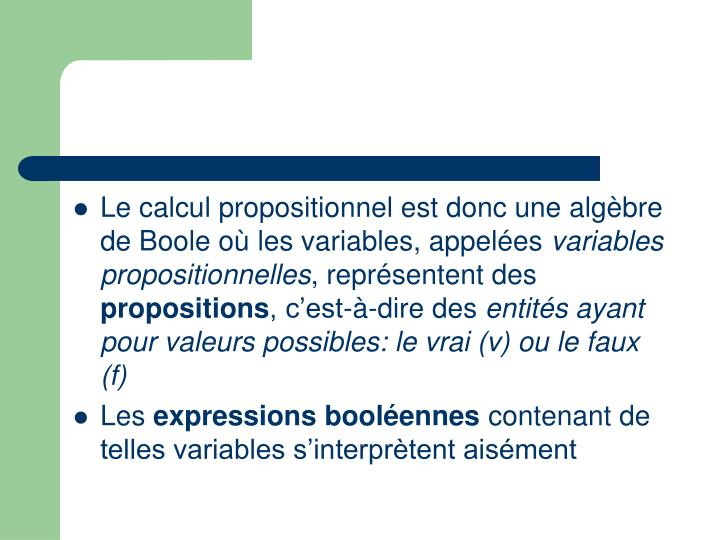 Le calcul propositionnel est donc une algèbre de Boole où les variables, appelées