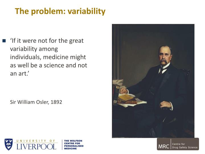 'If it were not for the great variability among individuals, medicine might as well be a science and not an art.'