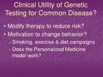 clinical utility of genetic testing for common disease1