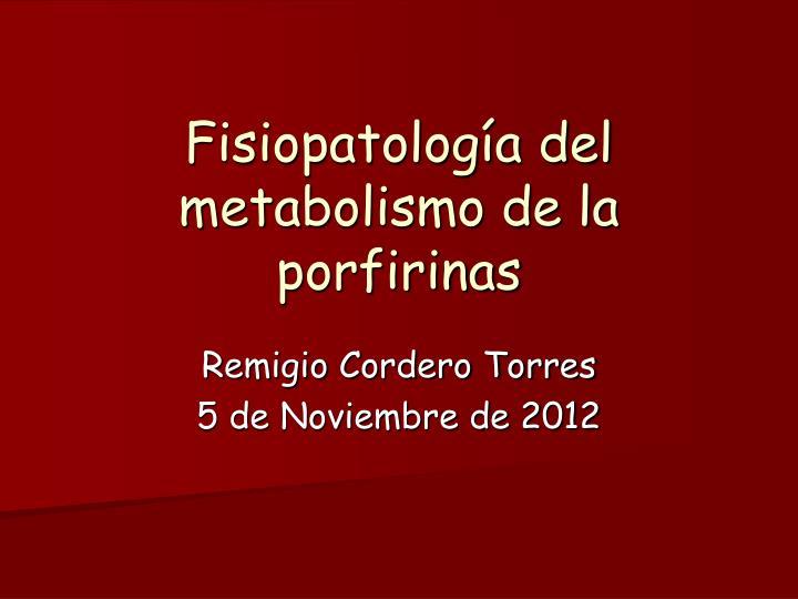 Fisiopatología del metabolismo de la porfirinas
