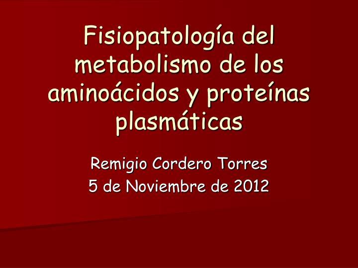 Fisiopatolog a del metabolismo de los amino cidos y prote nas plasm ticas