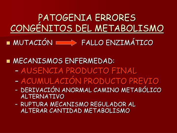 Patogenia errores cong nitos del metabolismo