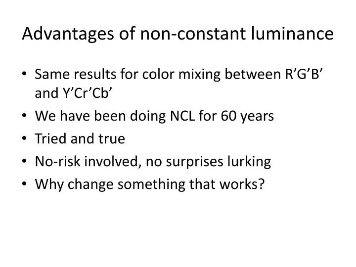 Advantages of non-constant luminance