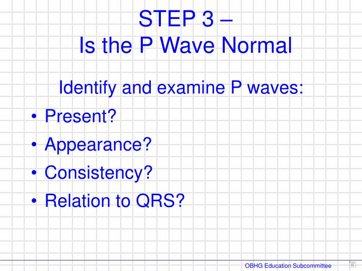 Identify and examine P waves: