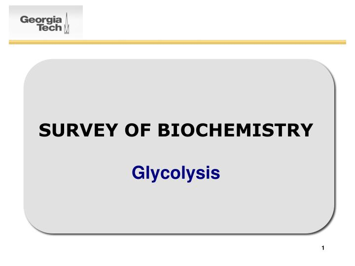 Survey of biochemistry glycolysis