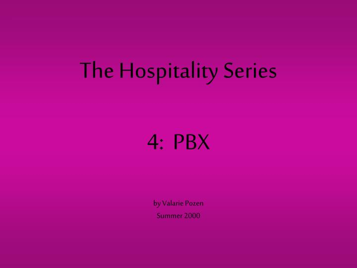 The hospitality series 4 pbx by valarie pozen summer 2000