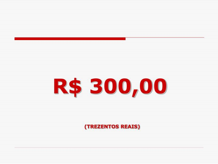 R$ 300,00