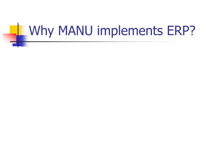 Why MANU implements ERP?