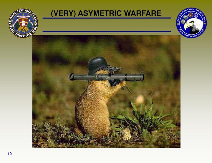 (VERY) ASYMETRIC WARFARE