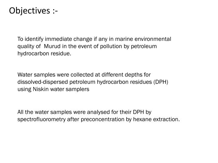 To identify immediate change if any in marine environmental    quality of  Murud in the event of pollution by petroleum hydrocarbon residue.
