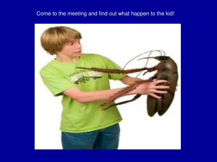Come to the meeting and find out what happen to the kid!