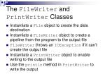 the filewriter and printwriter classes