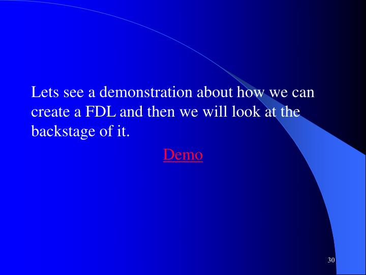 Lets see a demonstration about how we can create a FDL and then we will look at the backstage of it.