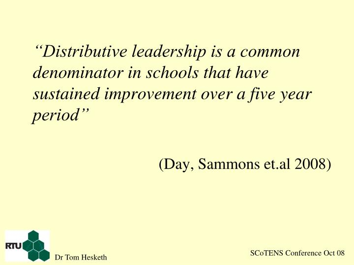 """Distributive leadership is a common denominator in schools that have sustained improvement over a five year period"""