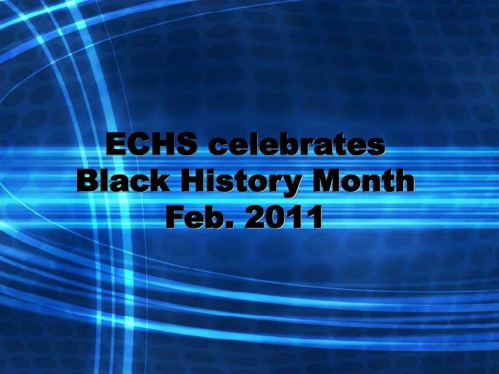 Echs celebrates black history month feb 2011