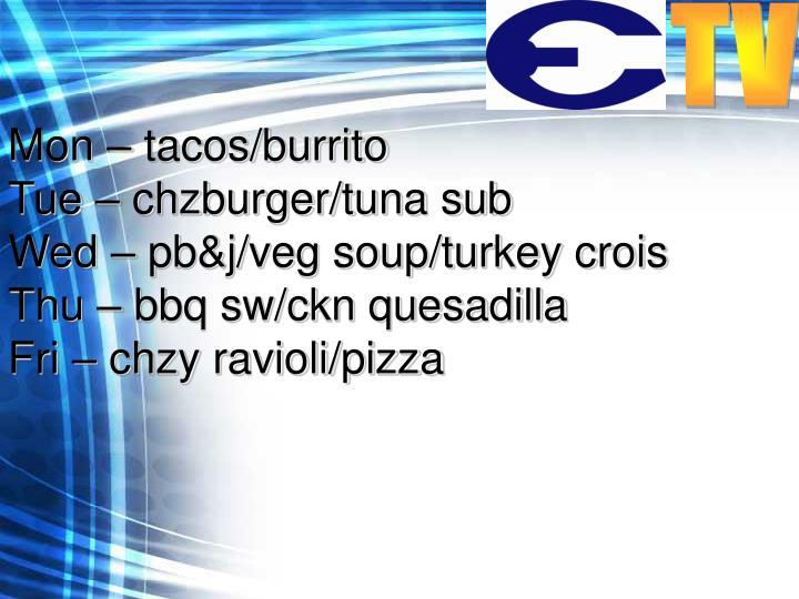 Mon – tacos/burrito