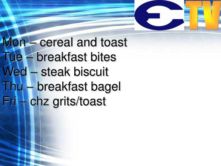 Mon – cereal and toast