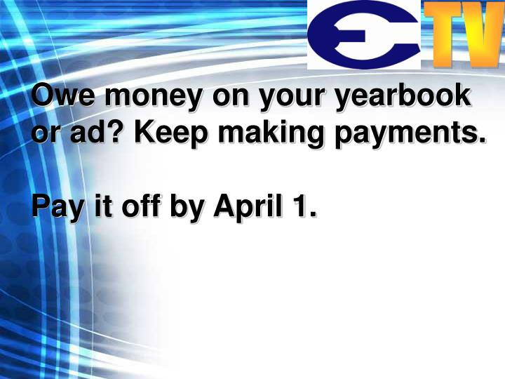 Owe money on your yearbook or ad? Keep making payments.