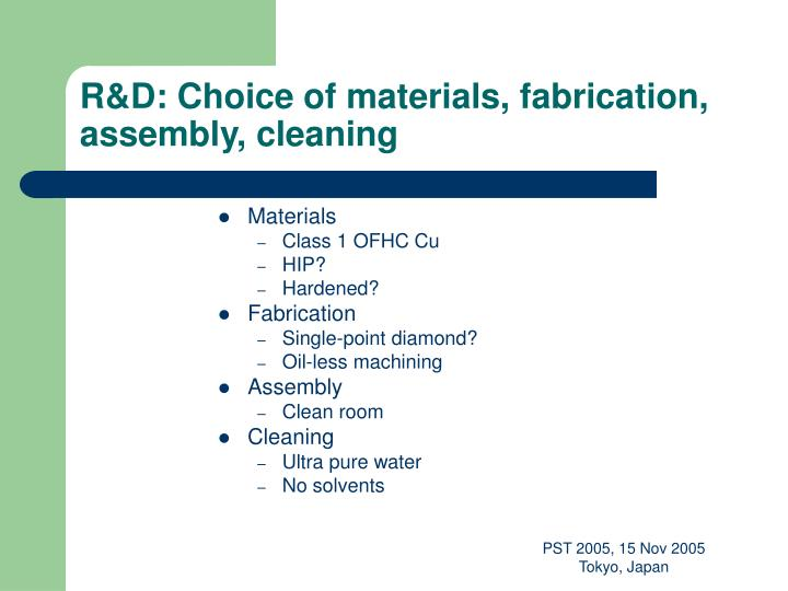 R&D: Choice of materials, fabrication, assembly, cleaning
