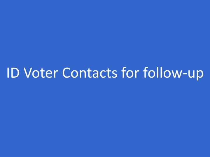 ID Voter Contacts for follow-up