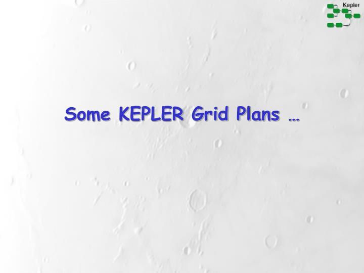 Some KEPLER Grid Plans …