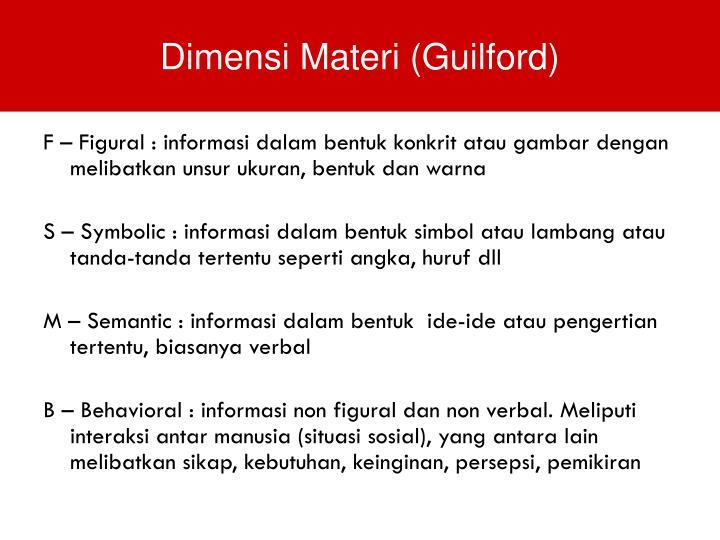 F – Figural : informasi dalam bentuk konkrit atau gambar dengan melibatkan unsur ukuran, bentuk dan warna