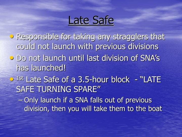 Late Safe