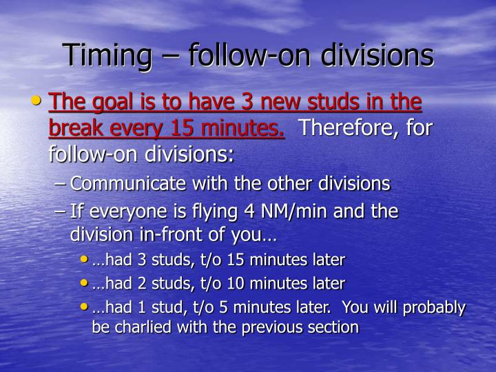 Timing – follow-on divisions