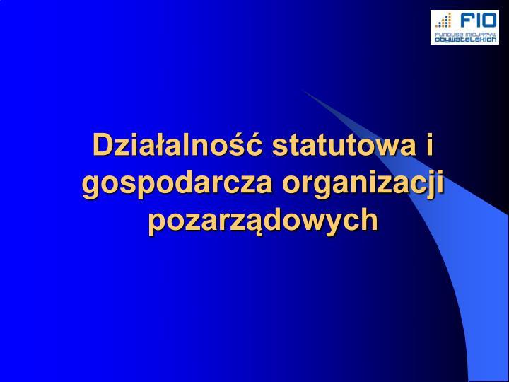 Dzia alno statutowa i gospodarcza organizacji pozarz dowych