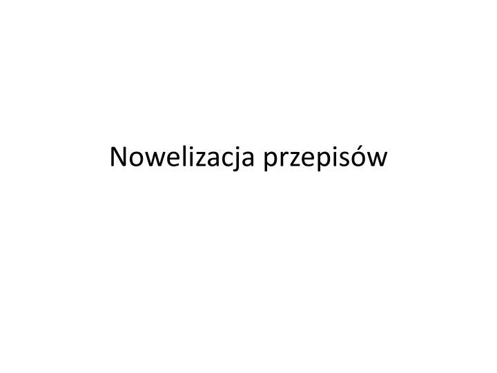 nowelizacja przepis w n.