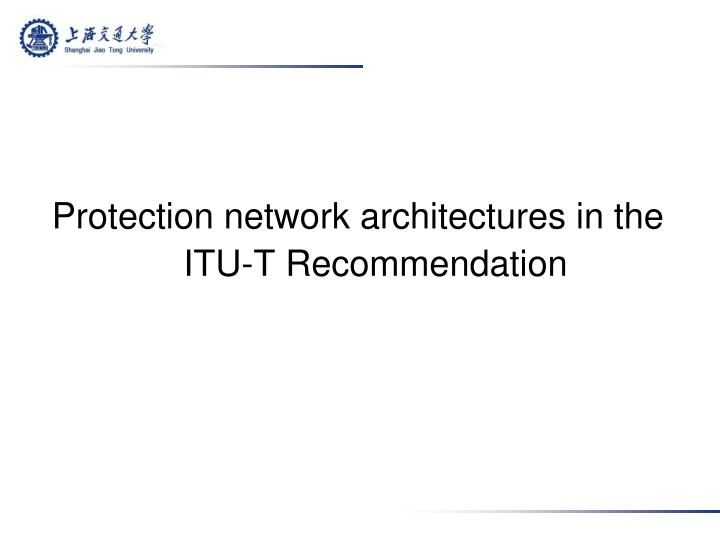 Protection network architectures in the ITU-T Recommendation
