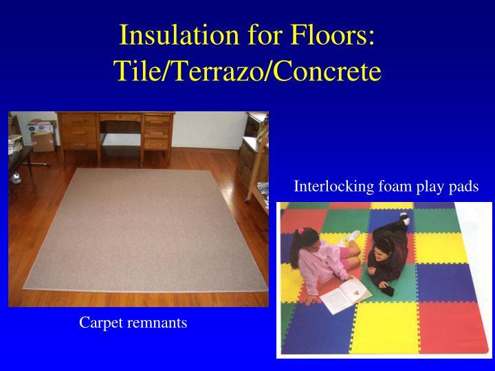 Insulation for Floors: Tile/Terrazo/Concrete