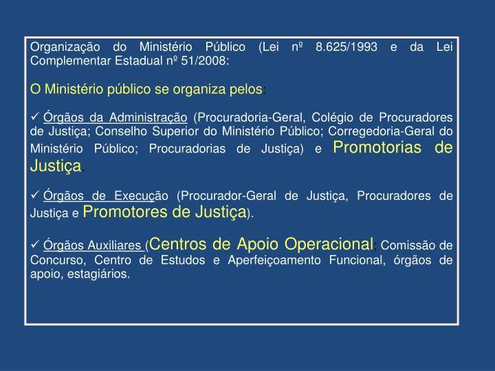 Organização do Ministério Público (Lei nº 8.625/1993 e da Lei Complementar Estadual nº 51/2008: