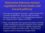 interaction between normal regulation of food intake and reward pathway
