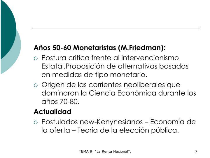Años 50-60 Monetaristas (M.Friedman):