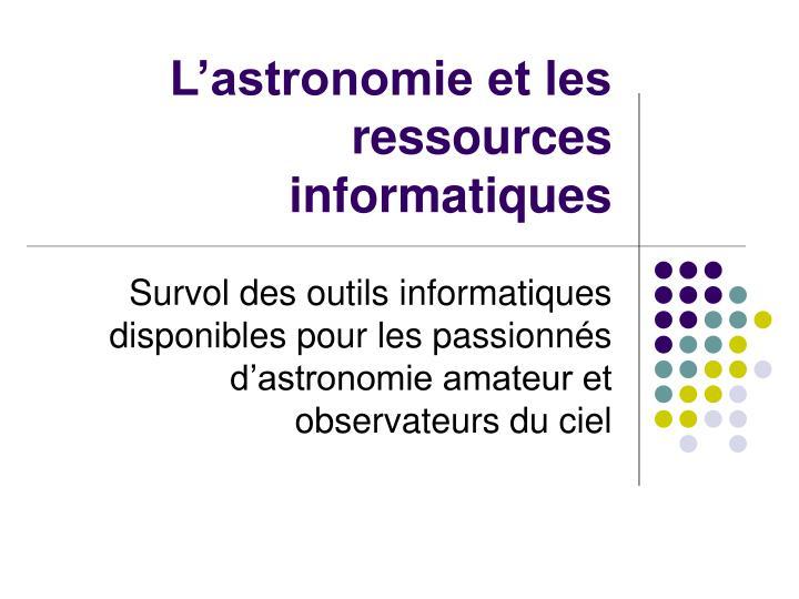 L astronomie et les ressources informatiques