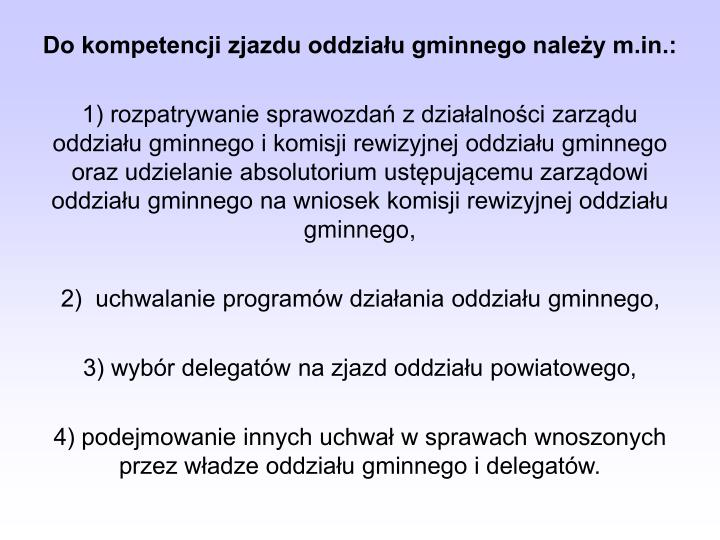 Do kompetencji zjazdu oddziału gminnego należy m.in.: