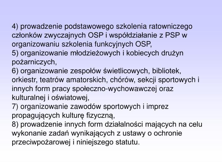 4) prowadzenie podstawowego szkolenia ratowniczego członków zwyczajnych OSP i współdziałanie z PSP w organizowaniu szkolenia funkcyjnych OSP,