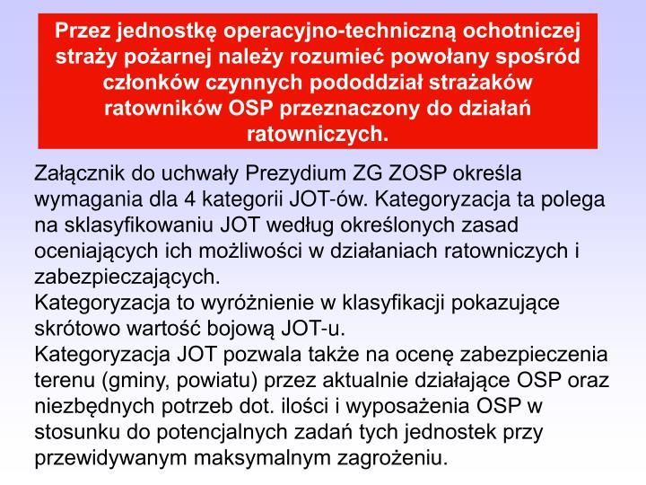 Przez jednostkę operacyjno-techniczną ochotniczej straży pożarnej należy rozumieć powołany spośród członków czynnych pododdział strażaków ratowników OSP przeznaczony do działań ratowniczych.